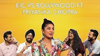 EIC vs Bollywood ft Priyanka Chopra