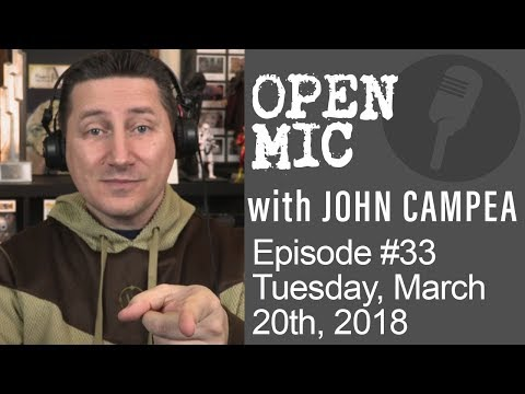 OPEN MIC with John Campea - Ep 33 - Tuesday, March 20th 2018