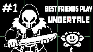Best Friends Play Undertale (Part 1)