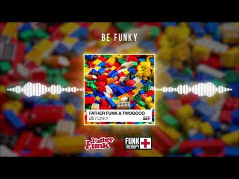 Father Funk & TWOGOOD - Be Funky