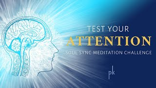 Test your attention |  Soul Sync Meditation Challenge - 4 with Preethaji