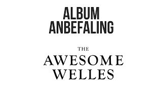 The Awesome Welles - The Awesome Wells ANBEFALING