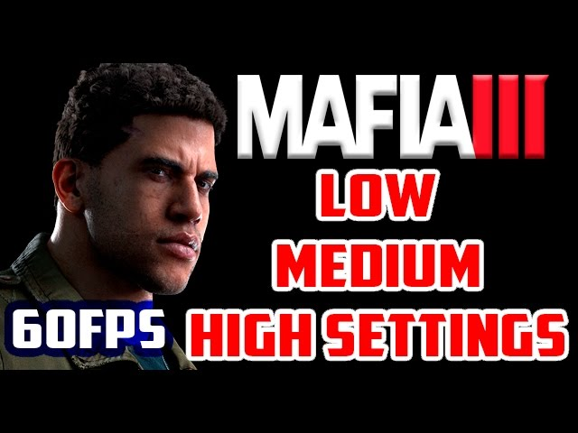 Mafia 3 Low, Medium, High 60fps