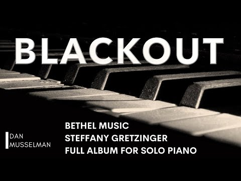BLACKOUT - 1 Hour Of Piano For Prayer, Peace, And Worship | Steffany Gretzinger | Bethel Music