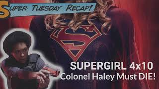 Supergirl 4x10 Review Colonel Haley Must Die - Super Tuesday Recap