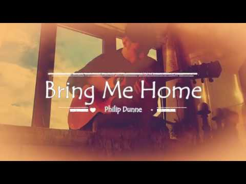 Philip Dunne  - Bring Me Home