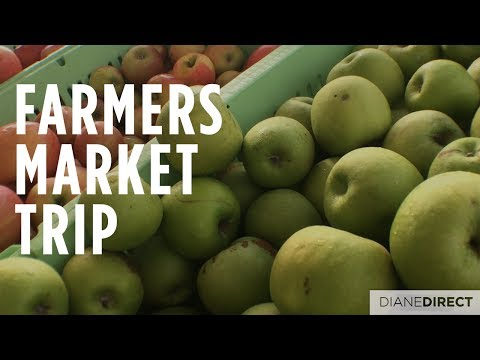 Farmers market trip.   DIANE: DIRECT