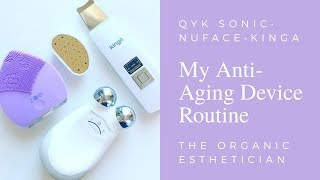 My Anti Aging Device Routine: Qyk Sonic Zoe, NuFace Trinity, Kinga Ultrasonic Spatula