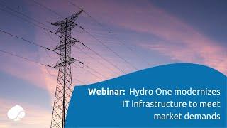 Hydro One modernizes IT infrastructure to meet market demands