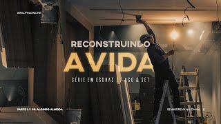 [SÉRIE] Reconstruindo a Vida - Esdras 1 e 2 -  Pr. Alcindo Almeida
