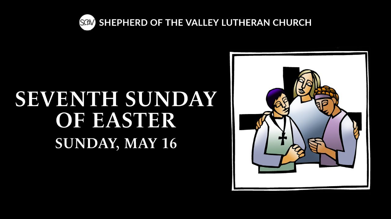 Seventh Sunday of Easter Worship - May 16, 2021