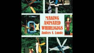 Home Book Summary: Making Animated Whirligigs (dover Woodworking) By Anders S. Lunde