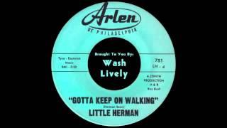 "Little Herman ""Gotta Keep On Walking"""