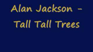 Alan Jackson - Tall Tall Trees