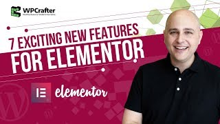 7 Exciting New Features Coming To Elementor Page Builder