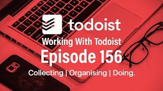 Working With Todoist   Episode 156   Collecting / Organising / Doing