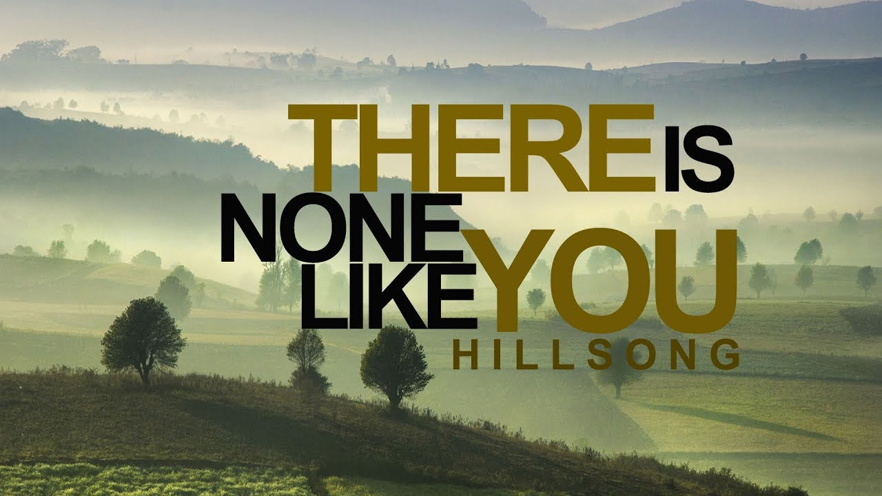 There Is None Like You Hillsong With Lyrics Youtube