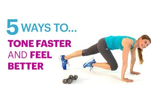 Tone Faster and Feel Better – 5 Ways To a Better Body – Sculpt & Tone Exercises – SELF