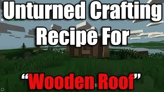 Unturned Recipes - How To Craft A Wooden Roof Or Platform (voice Tutorial)