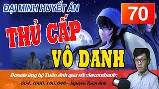 ĐẠI MINH HUYẾT ÁN TẬP 70-THỦ CẤP VÔ DANH-TRUYỆN TRINH THÁM MC TUẤN ANH