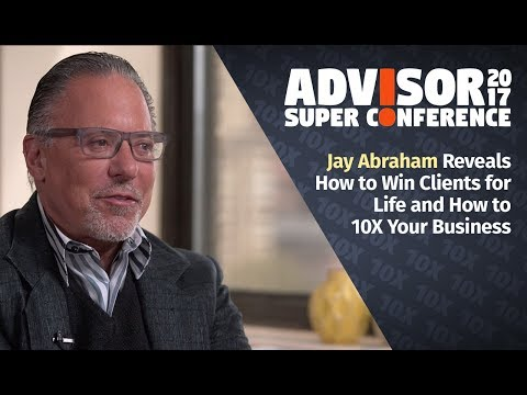 Jay Abraham Reveals How to Win Clients for Life and How to 10X Your Business