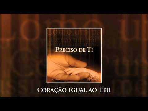 Coração Igual Ao Teu - Diante Do Trono 04 (CD Preciso De Ti)