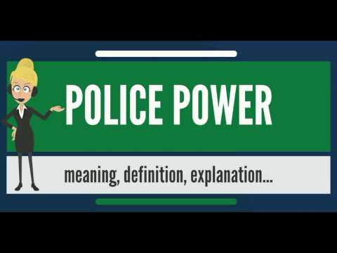 What is POLICE POWER? What does POLICE POWER mean? POLICE POWER meaning, definition & explanation