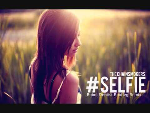 The Chainsmokers - #SELFIE (Robot Dentist Bootleg Remix)