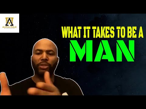 The Realist Video I Ever Made  (What It Takes To Be A Man)