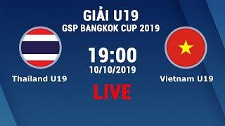 [FULL BẢN ĐẸP] U19 Việt Nam - U19 Thái Lan | GSB Bangkok Cup 2019 | 10/10/2019