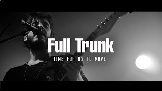 Full Trunk - Time For Us To Move {Official Music Video}