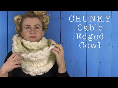 HOW TO KNIT A CHUNKY CABLE EDGED COWL OR INFINITY SCARF