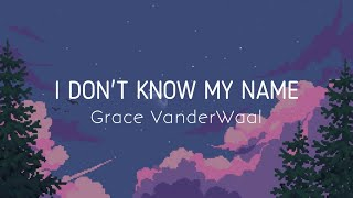 I Don't Know My Name - Grace VanderWaal (Lyrics)