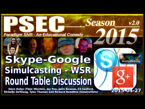 PSEC - 2015 - Skype-Google Simulcasting - WSR Round Table Discussion (2015-04-27) [hd 1280 x 720]