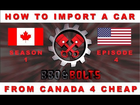 BBQ & BOLTS S01 Ep04 - How To Import A Car From Canada