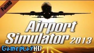Airport Simulator 2013 Gameplay (PC HD)