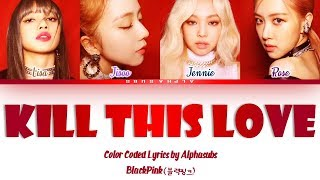 BLACKPINK (블랙핑크) - KILL THIS LOVE Color Coded 가사/Lyrics [Han|Rom|Eng] MP3