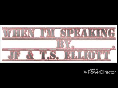 JF & T.S. Elliott - When I'm Speaking