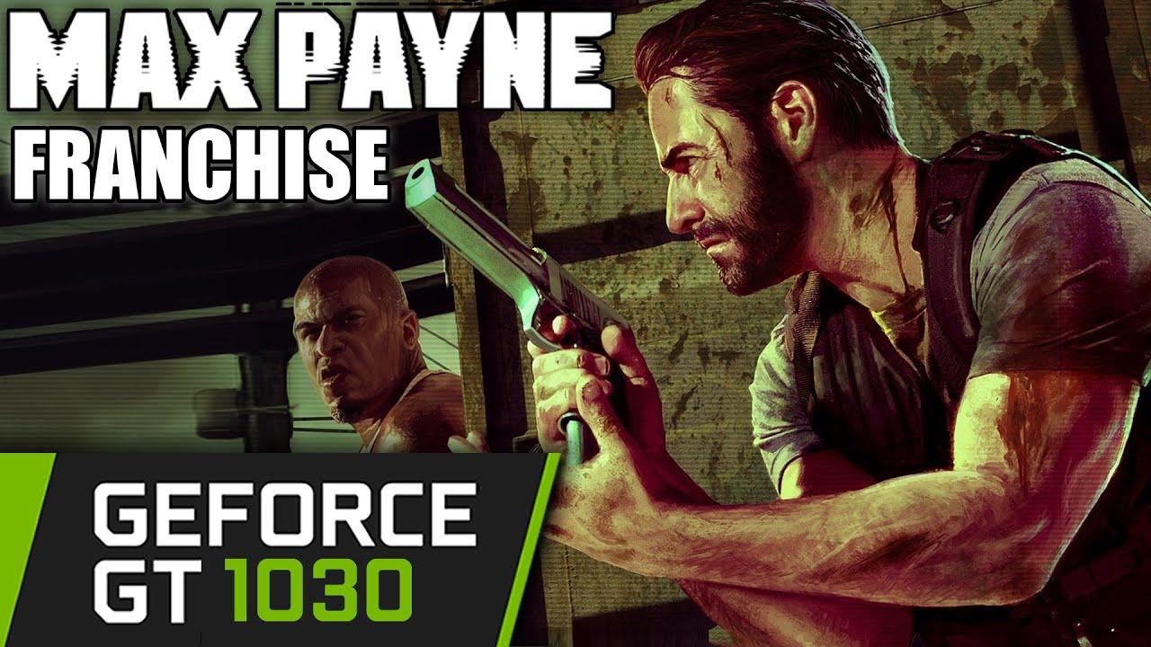 Max Payne Franchise - GT 1030 - 1 - 2 - 3 - Benchmark PC - Series Trilogy Test
