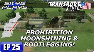Transport Fever BOS-WASH Ep 25 - PROHIBITION MOONSHINING & BOOTLEGGING! - Simulation Games 2017