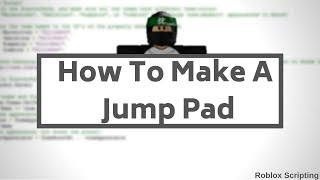 How To A Jump Pad [Roblox Scripting]