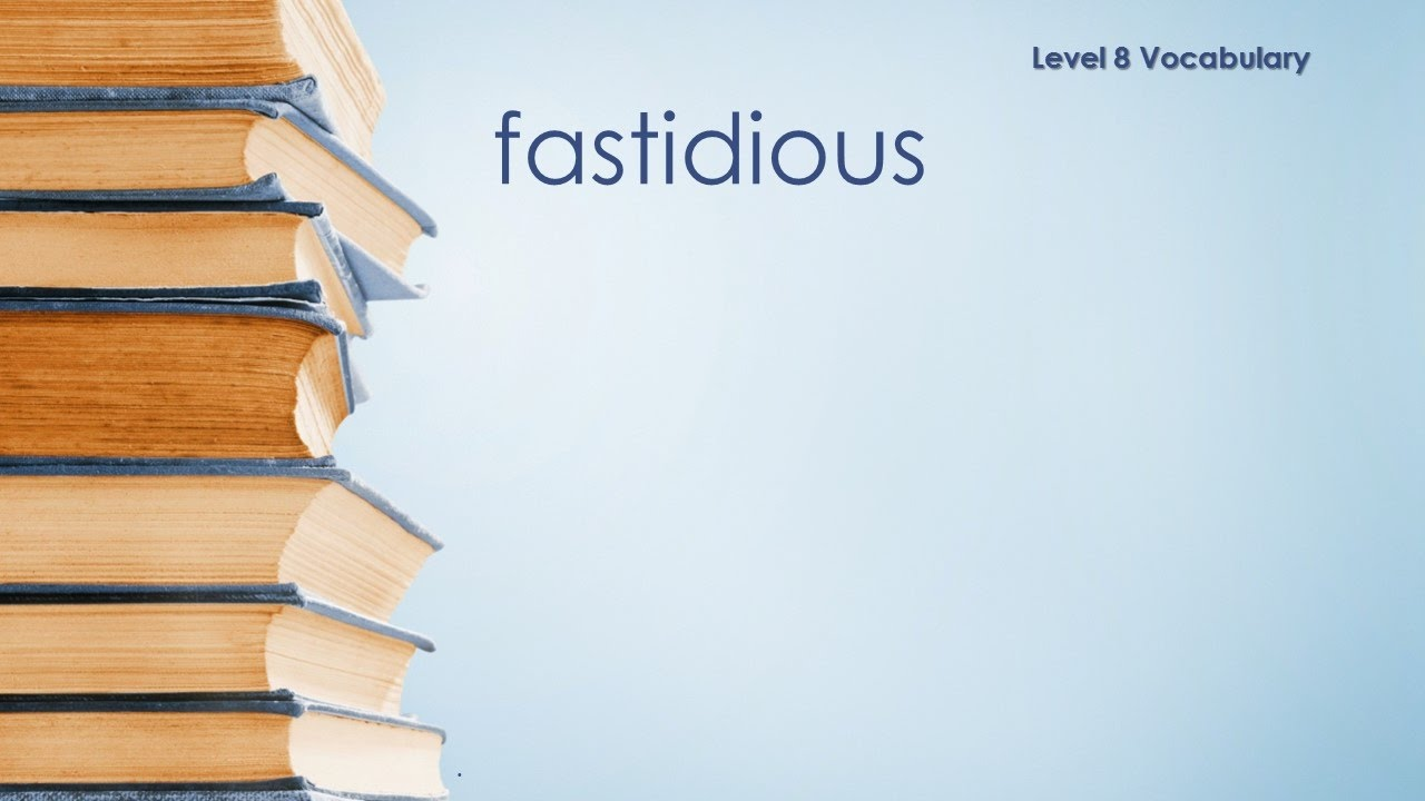 Nice Level 8 Vocabulary   Fastidious   Definition \ Meaning   YouTube