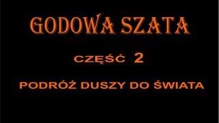GODOWA SZATA 2 - PODRÓŻ DUSZY DO ŚWIATA