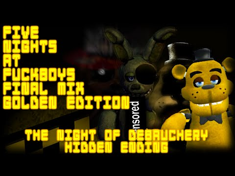 "Five Nights at Fuckboy's Final Mix: Golden Edition - ""The Night of Debauchery"" [Hidden Ending]"
