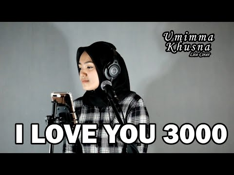 I LOVE YOU 3000 ( STEPHANIE POETRI ) - UMIMMA KHUSNA OFFICIAL LIVE COVER