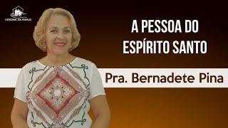 A pessoa do Espírito Santo - Prª Bernadete Pina - 03-01-2021