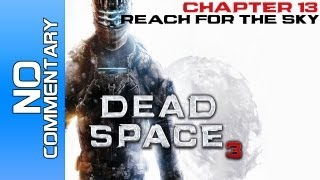 """Dead Space 3 Walkthrough - Chapter 13 """"REACH FOR THE SKY"""" PC X360 PS3"""