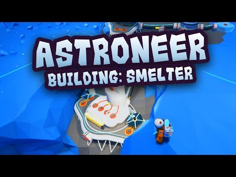 Astroneer Tutorial: How to Build Smelter