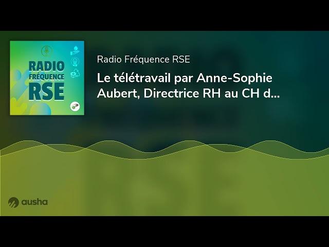 Le télétravail par Anne-Sophie Aubert, Directrice RH au CH de Cannes - L'ANFH fait sa COP