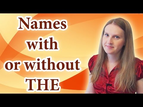 Names with and without THE, the definite article the, articles in English